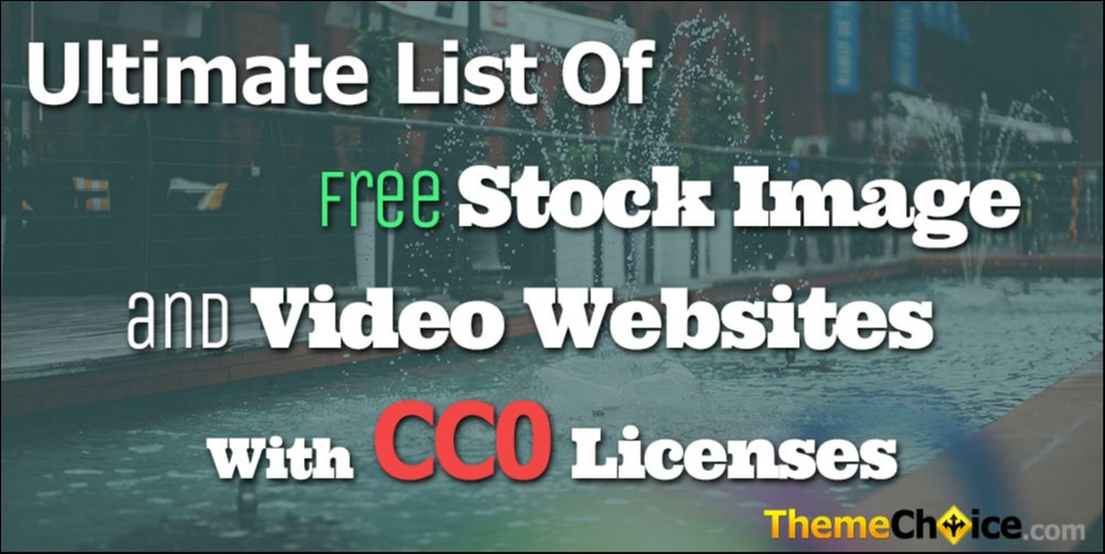 Ultimate List Of Free Stock Image and Video Websites With CC0 Licenses